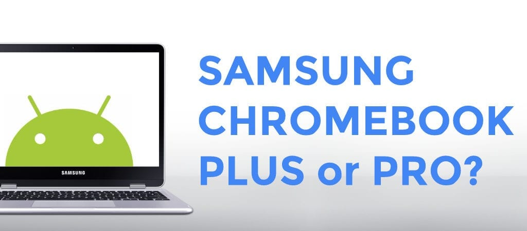 Samsung Chromebook Plus VS. Pro: Performance