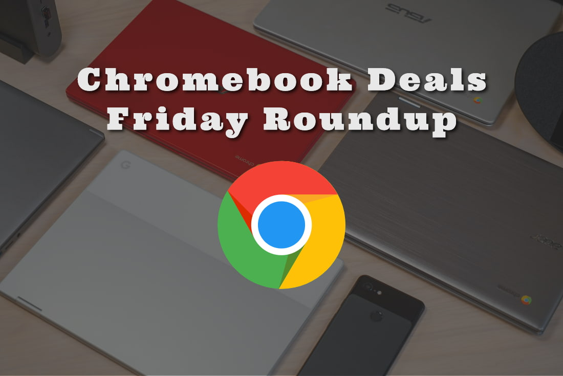 Friday Roundup: Chromebook Deals For Any Budget