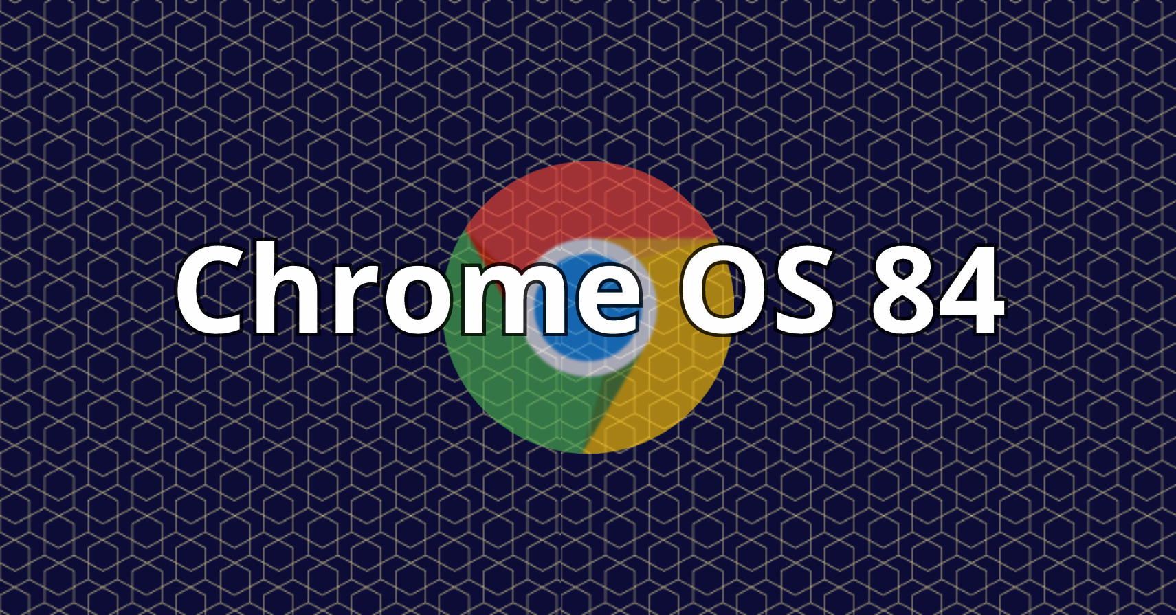 Chrome OS 84 is coming and this update HUGE